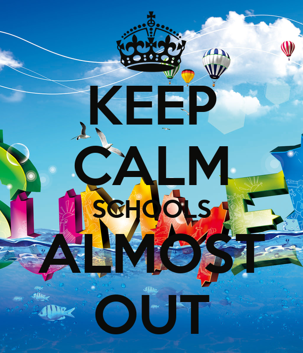 keep calm schools almost out poster lawson keep calm o