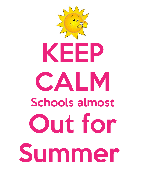 KEEP CALM Schools almost Out for Summer Poster | Cara ...