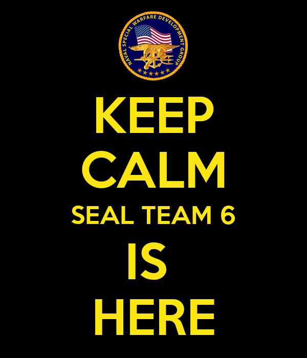 KEEP CALM SEAL TEAM 6 IS HERE
