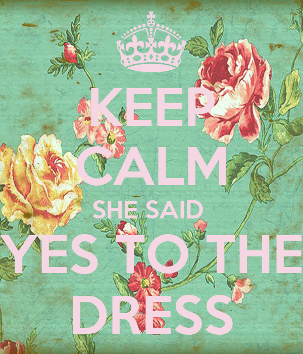 KEEP CALM SHE SAID YES TO THE DRESS Poster