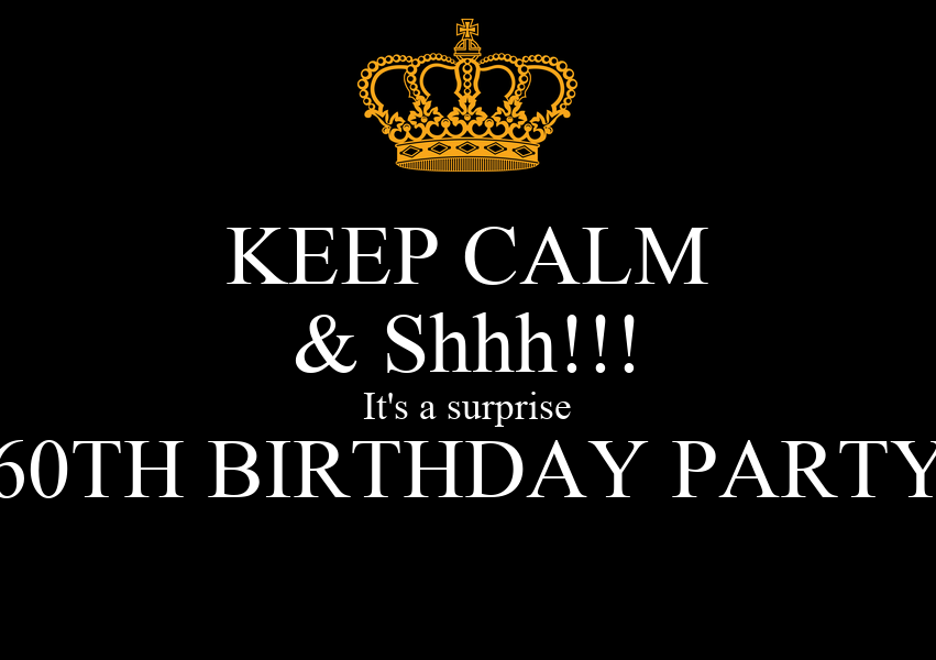 Keep Calm Amp Shhh It S A Surprise 60th Birthday Party