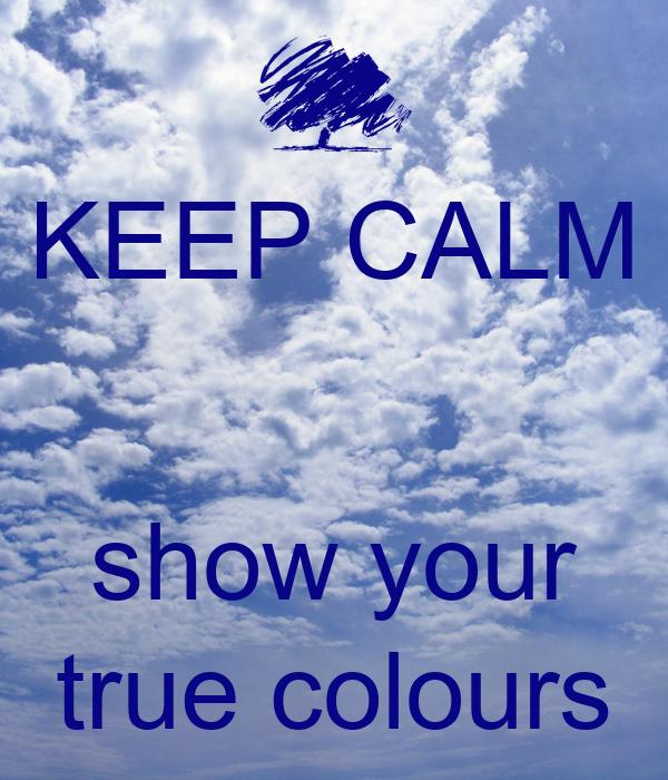 keep calm show your true colours poster liv keep calm o matic