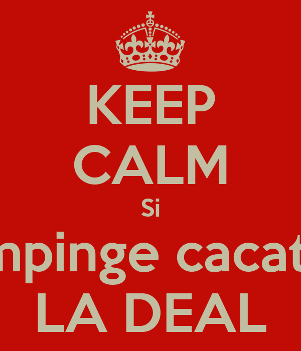 KEEP CALM Si impinge cacatu LA DEAL - KEEP CALM AND CARRY ON Image ...