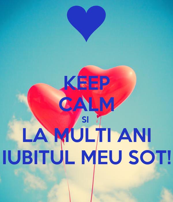 KEEP CALM SI LA MULTI ANI IUBITUL MEU SOT! Poster | DENISA | Keep