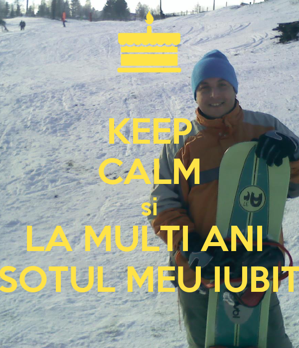 KEEP CALM si LA MULTI ANI SOTUL MEU IUBIT Poster | yoanasilve | Keep