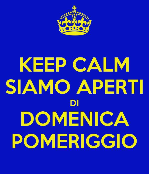 Keep calm siamo aperti di domenica pomeriggio poster for Immagini di keep calm