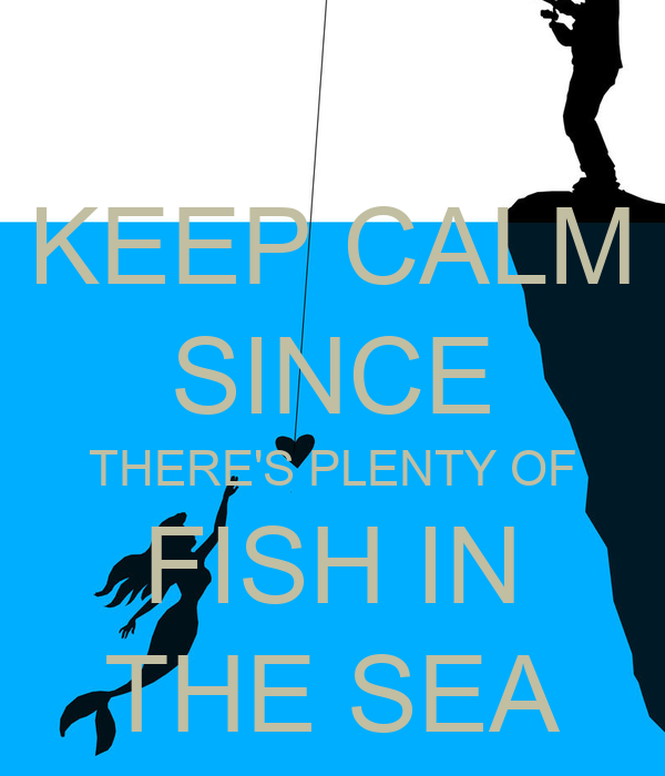 Keep calm since there 39 s plenty of fish in the sea poster for Download plenty of fish