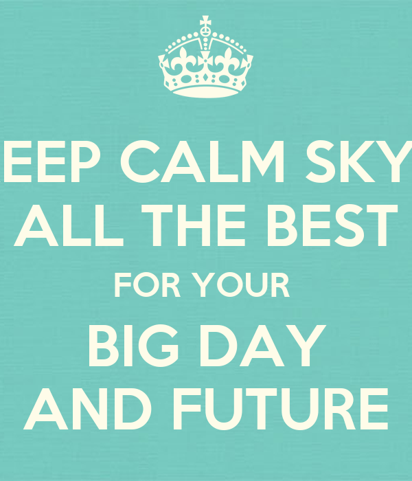 Keep calm skye all the best for your big day and future for All the very best images