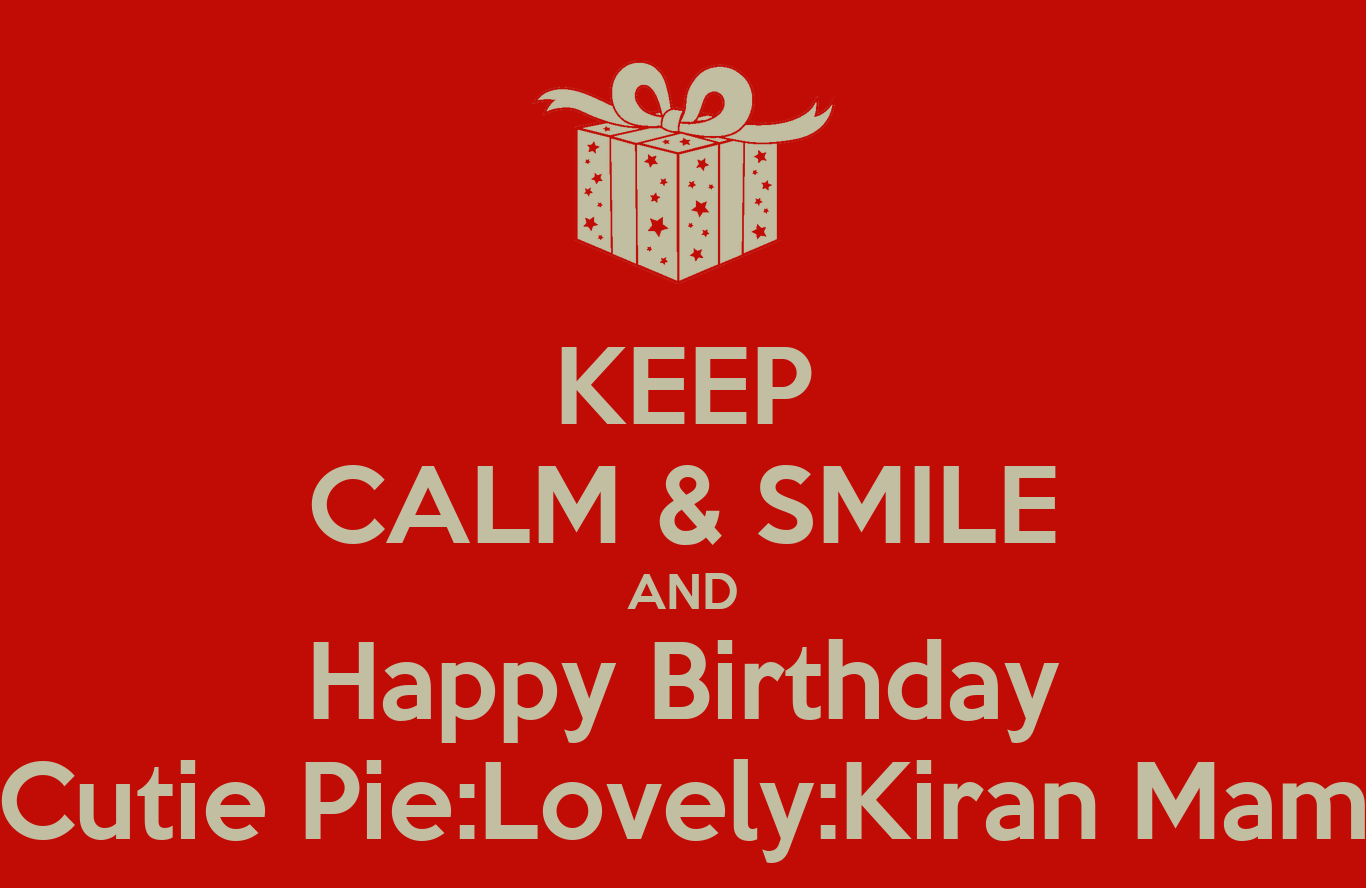 KEEP CALM & SMILE AND Happy Birthday Cutie Pie:Lovely
