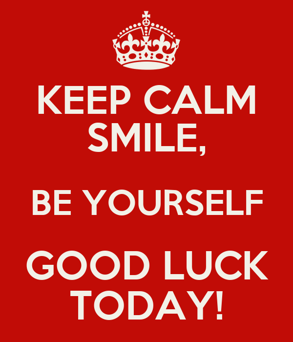 KEEP CALM SMILE, BE YOURSELF GOOD LUCK TODAY! Poster | Marie | Keep ... Keep Calm And Be Yourself
