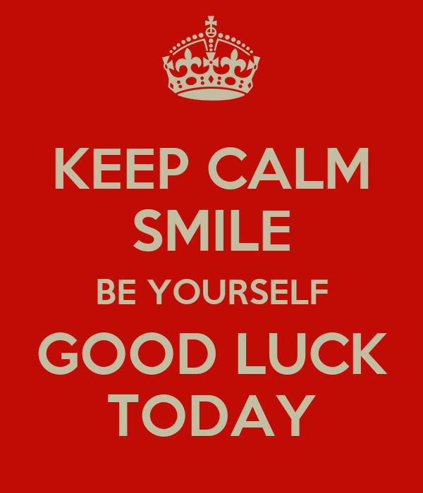 Keep Calm Smile Be Yourself Good Luck Today Poster Cb
