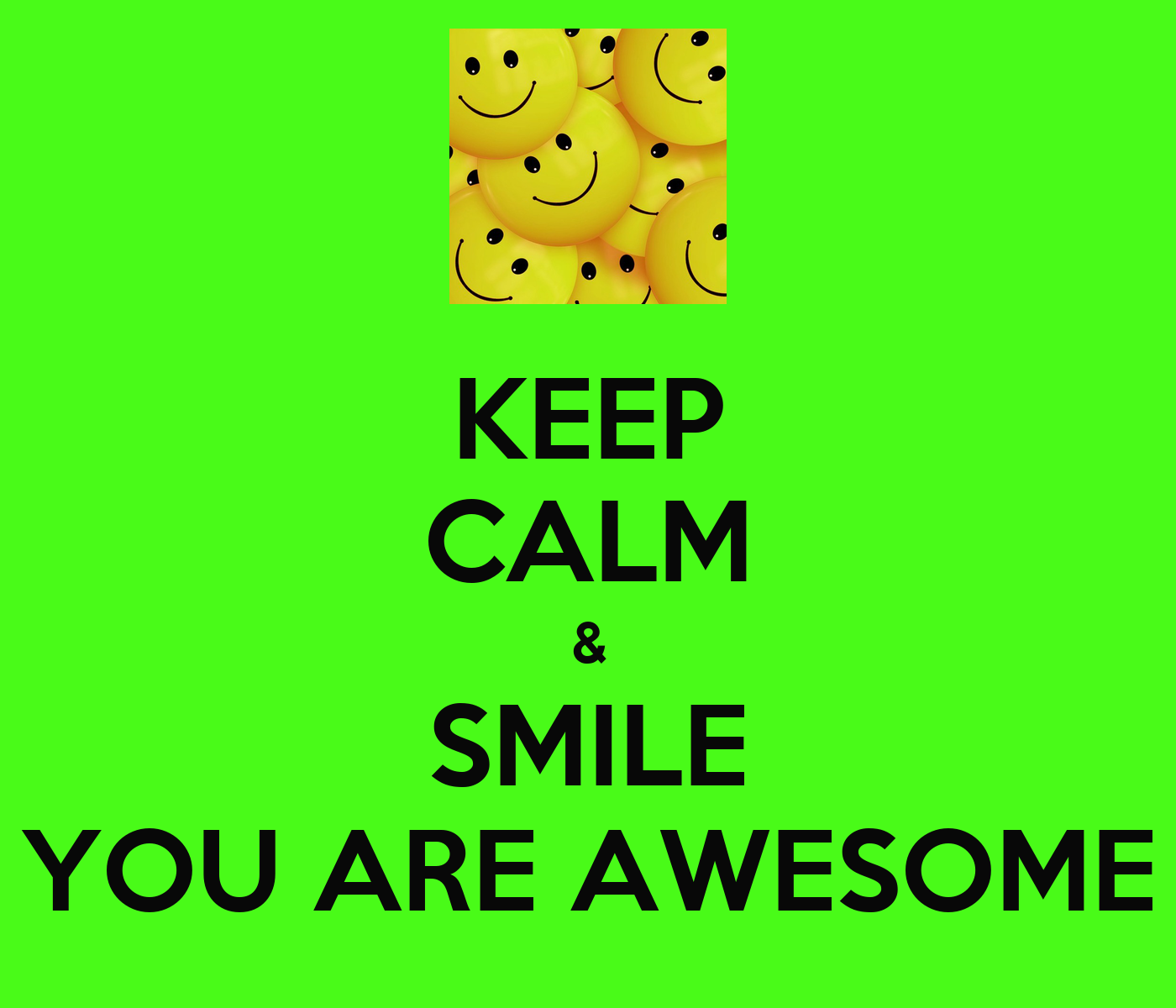 Keep Calm Amp Smile You Are Awesome Keep Calm And Carry On
