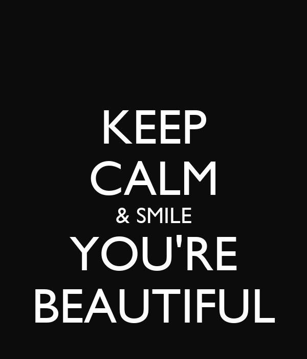 KEEP CALM & SMILE YOU'RE BEAUTIFUL Poster | Taha | Keep ...