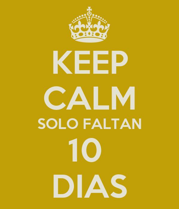 Solo Faltan 10 Dias Keep Calm Solo Faltan 10 Dias