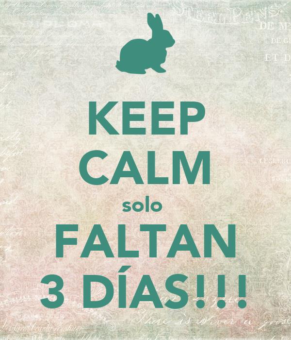 Solo Faltan 3 Dias Keep Calm Solo Faltan 3 Días