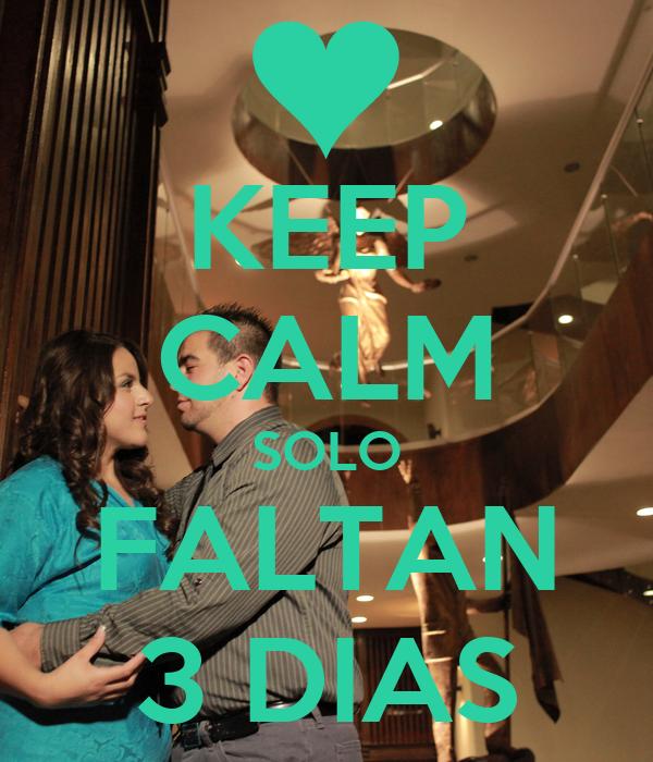 Solo Faltan 3 Dias Keep Calm Solo Faltan 3 Dias