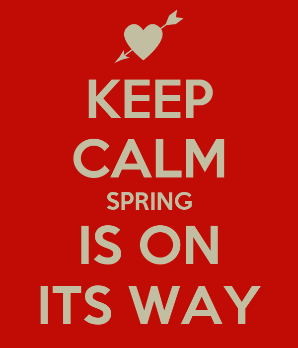 Keep calm spring is on its way poster josie keep calm o matic
