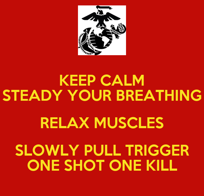 Your breathing relax muscles slowly pull trigger one shot one kill