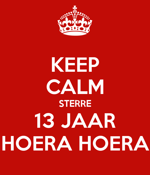 hoera 13 jaar KEEP CALM STERRE 13 JAAR HOERA HOERA Poster | HhGh | Keep Calm o Matic hoera 13 jaar