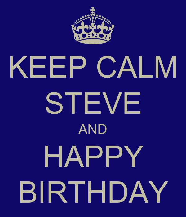 keep calm steve and happy birthday poster drew keep. Black Bedroom Furniture Sets. Home Design Ideas