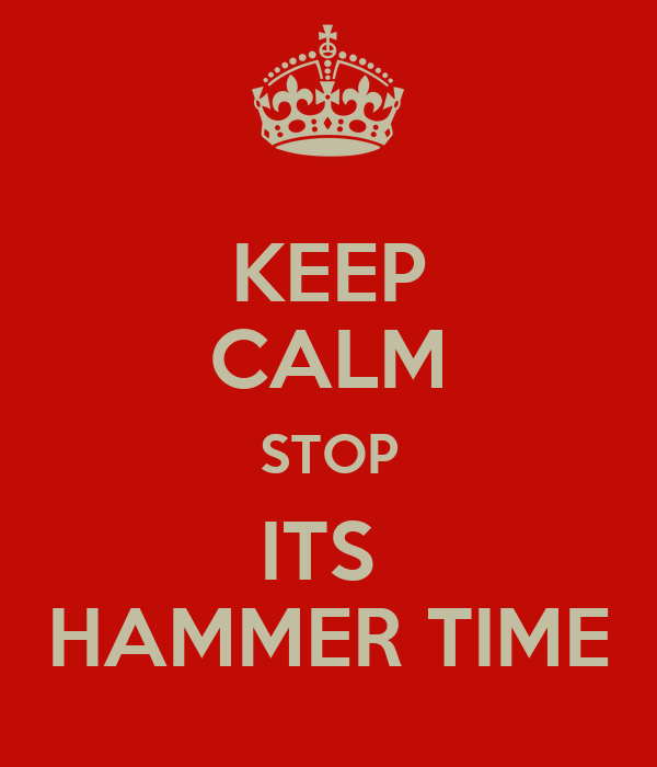 KEEP CALM STOP ITS HAMMER TIME - KEEP CALM AND CARRY ON Image