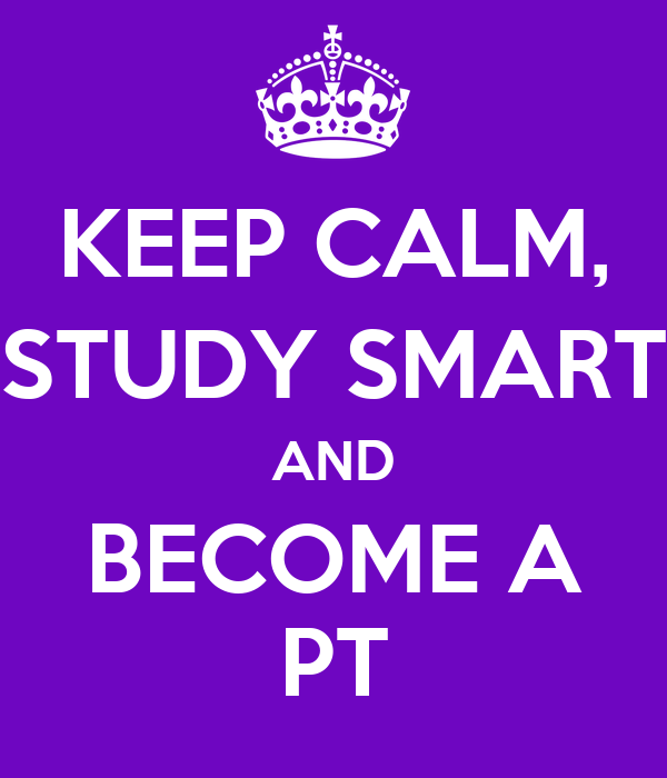KEEP CALM, STUDY SMART AND BECOME A PT - KEEP CALM AND ...