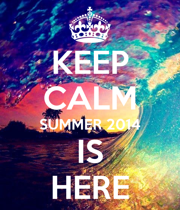 KEEP CALM SUMMER 2014 IS HERE Poster  Eves  Keep Calm-o-Matic