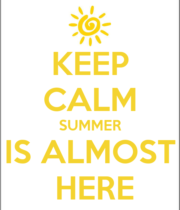 KEEP CALM SUMMER IS ALMOST HERE - KEEP CALM AND CARRY ON Image Generator