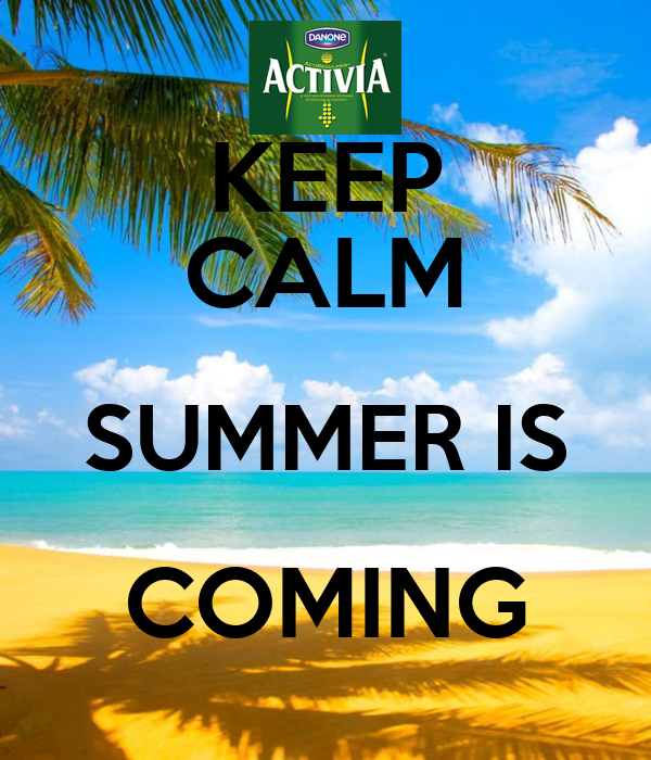 KEEP CALM SUMMER IS COMING Poster  Activia_Sumer  Keep Calm-o-Matic