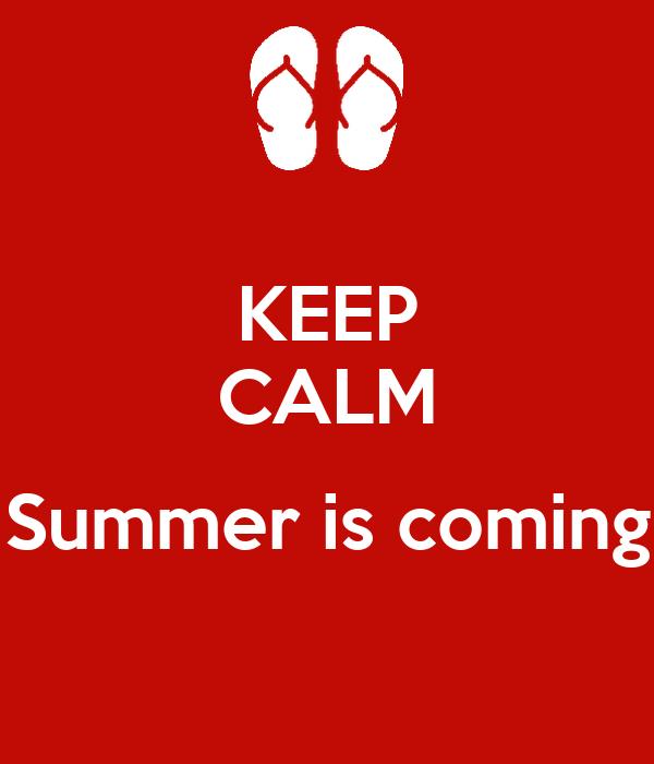 Marvelous KEEP CALM Summer Is Coming Poster Nadineadam Keep Calm O Matic