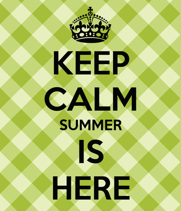 KEEP CALM SUMMER IS HERE Poster  hello  Keep Calm-o-Matic