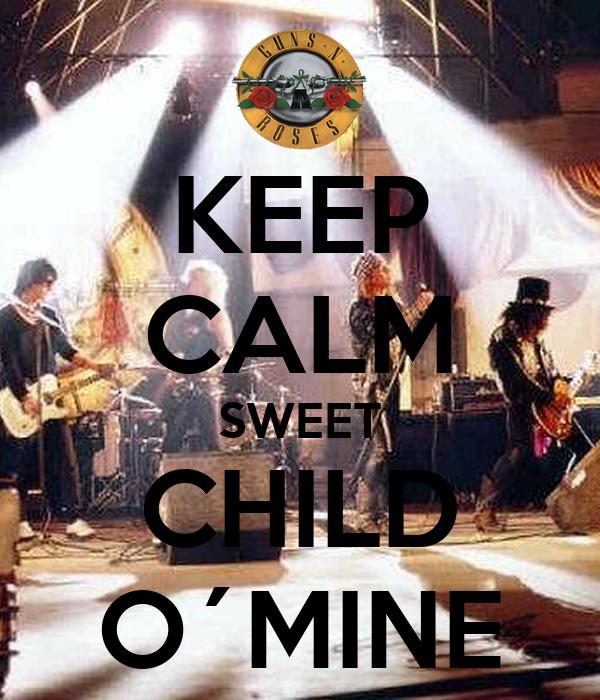 KEEP CALM SWEET CHILD O´MINE Poster | Javier | Keep Calm-o ...