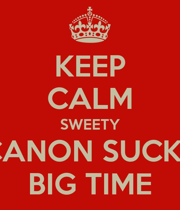 Keep Calm Sweety Canon Sucks Big Time