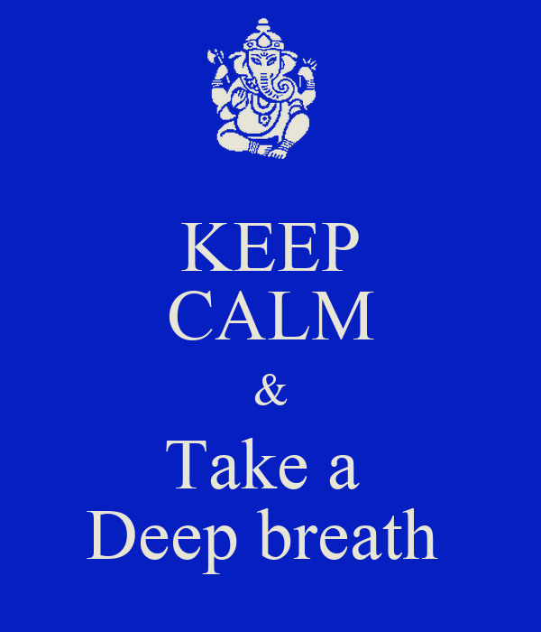 KEEP CALM & Take a Deep breath - KEEP CALM AND CARRY ON Image Generator