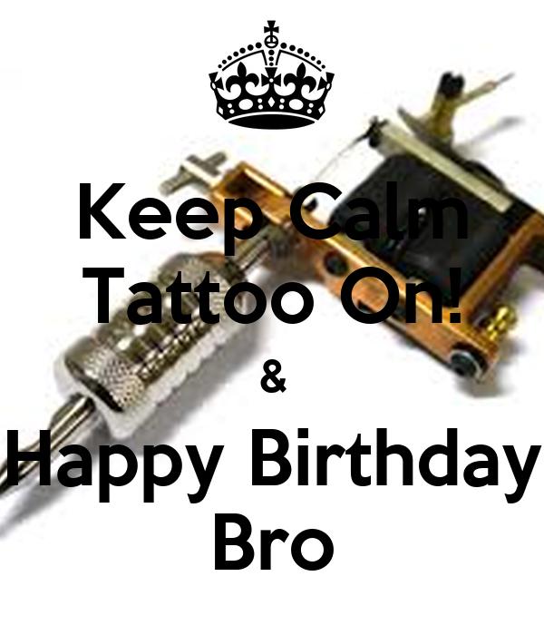 Keep Calm Tattoo On &amp Happy Birthday Bro Poster  Luis