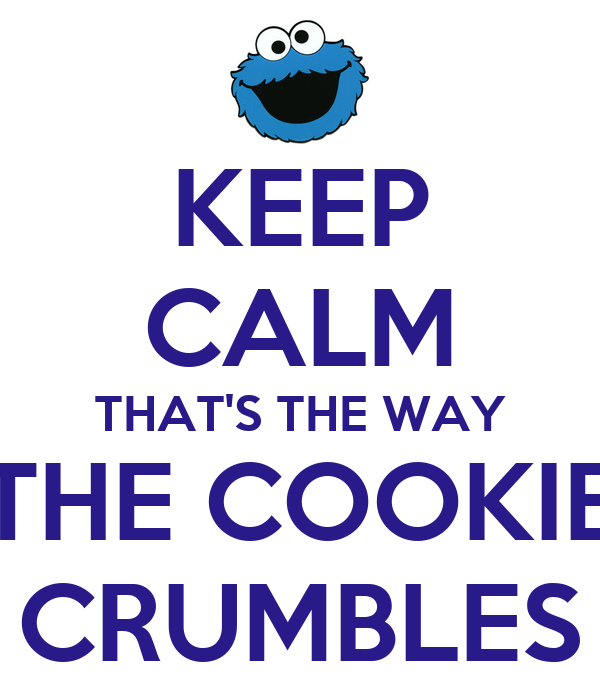 keep-calm-that-s-the-way-the-cookie-crumbles.png