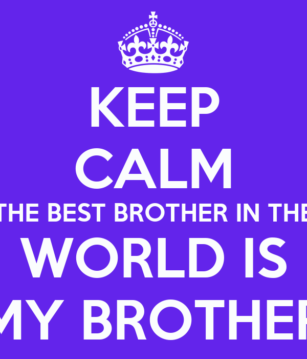 Keep Calm The Best Brother In The World Is My Brother Poster Katie