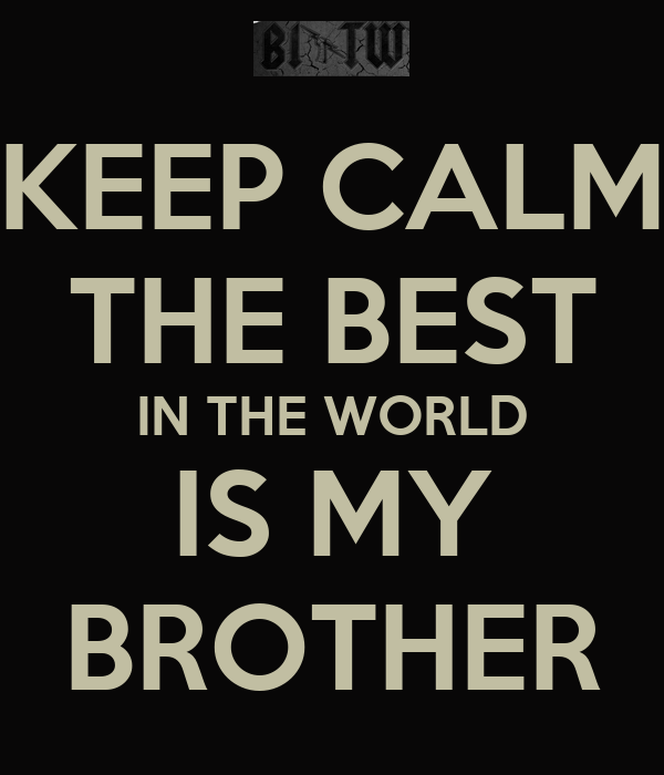 KEEP CALM THE BEST IN THE WORLD IS MY BROTHER Poster ...