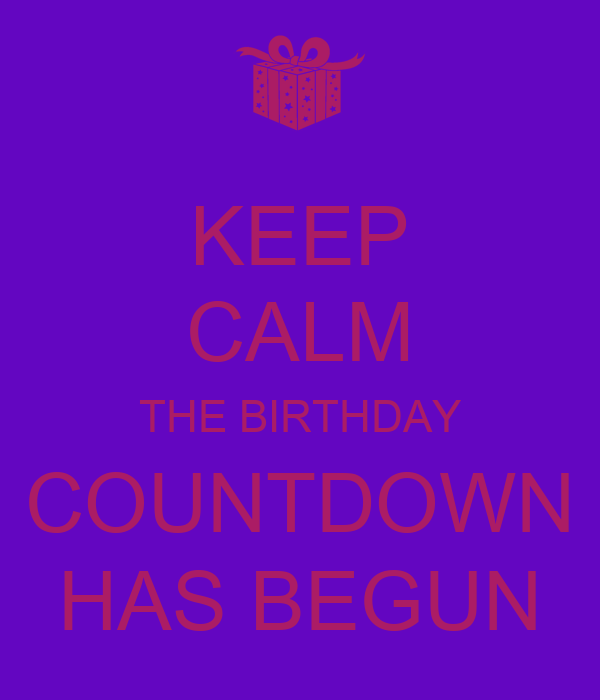 Keep calm the birthday countdown has begun keep calm and carry on image generator - Birthday countdown wallpaper ...