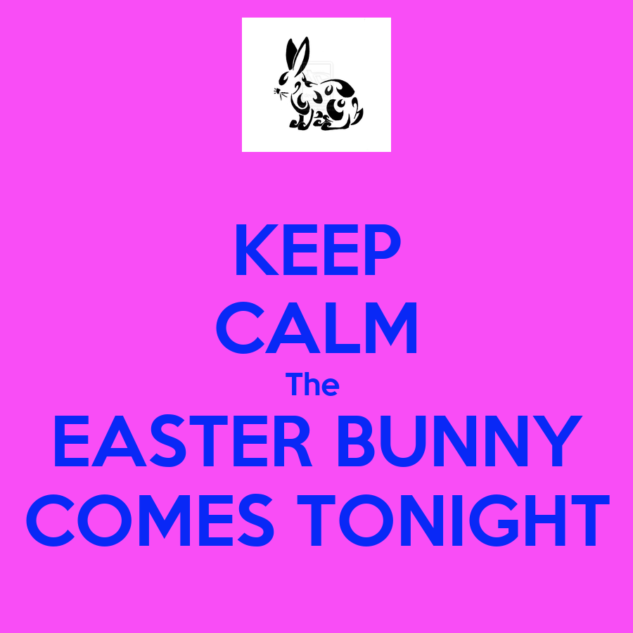 Keep calm the easter bunny comes tonight keep calm and for Call the easter bunny phone number