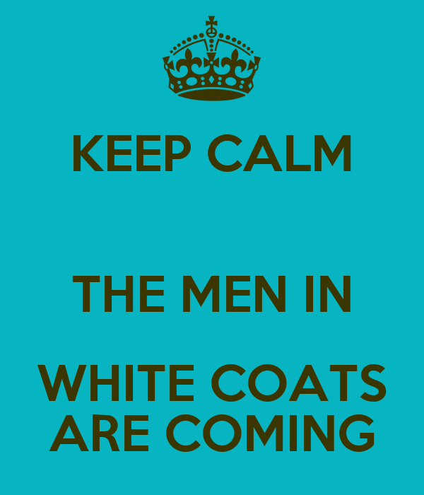 KEEP CALM THE MEN IN WHITE COATS ARE COMING Poster | Rob Montague ...