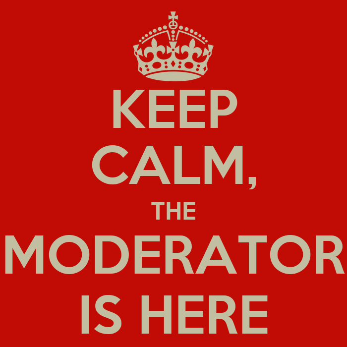 http://sd.keepcalm-o-matic.co.uk/i/keep-calm-the-moderator-is-here.png