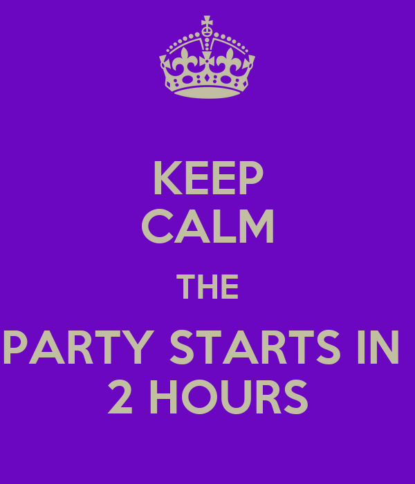 keep-calm-the-party-starts-in-2-hours.pn