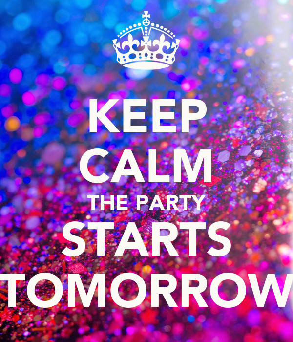 Keep Calm The Party Starts Tomorrow Keep Calm And Carry