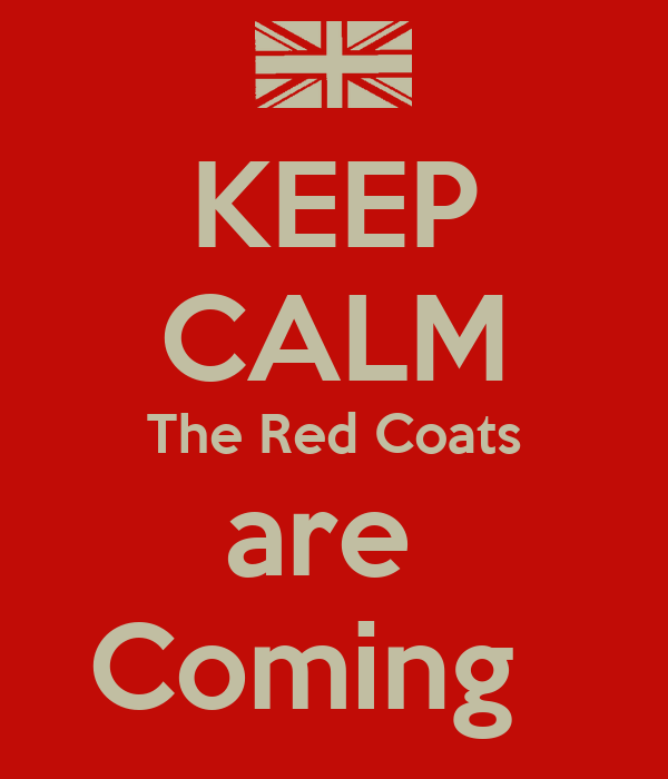 KEEP CALM The Red Coats are Coming Poster | Doyle | Keep Calm-o-Matic
