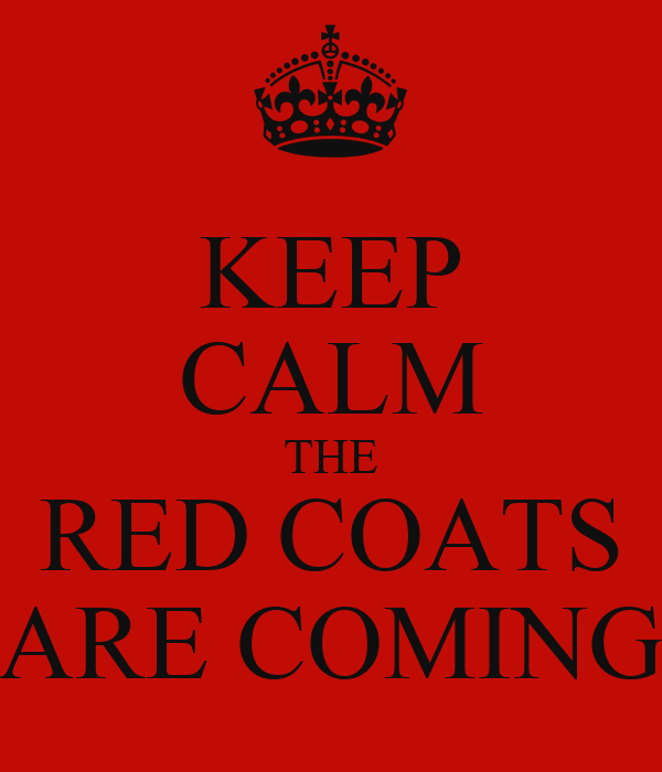 KEEP CALM THE RED COATS ARE COMING Poster | TJ | Keep Calm-o-Matic