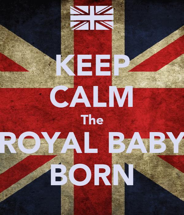 KEEP CALM The ROYAL BABY BORN