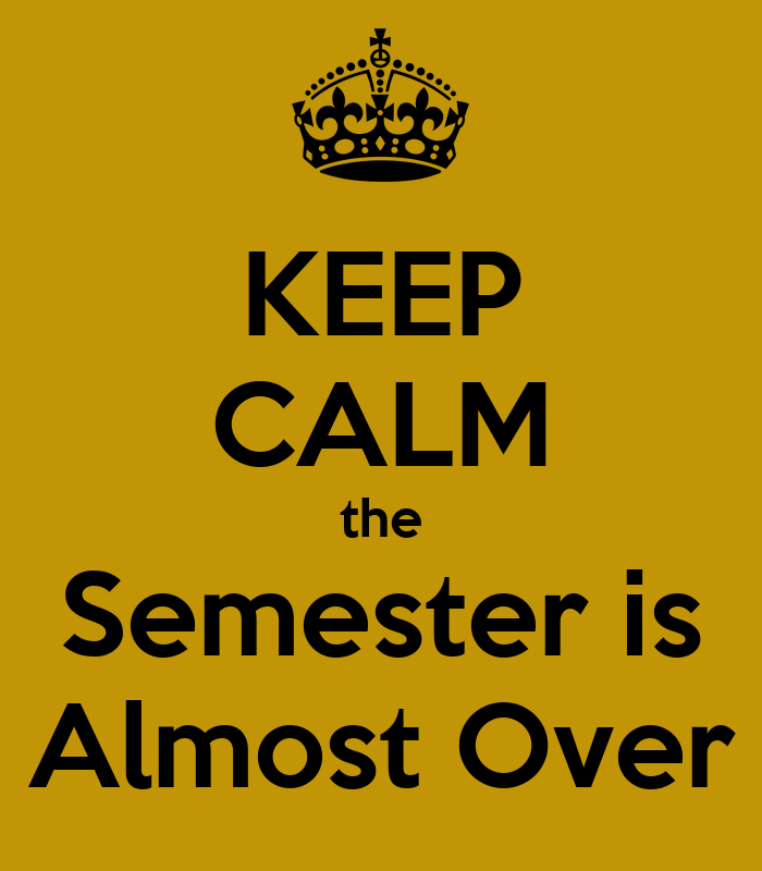 The Semester Is Over