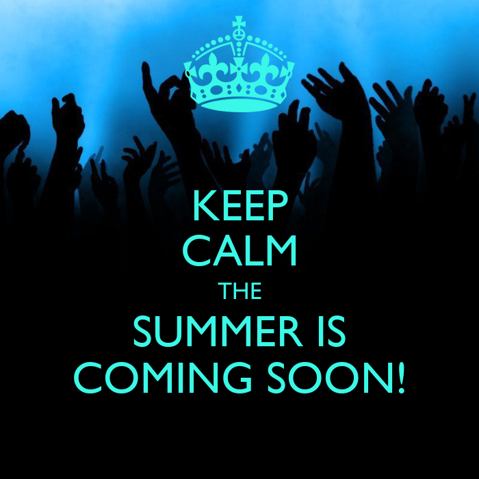 KEEP CALM THE SUMMER IS COMING SOON! Poster  Nadia  Keep Calm-o-Matic