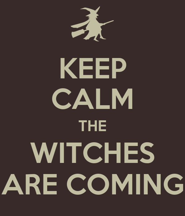 [Slika: keep-calm-the-witches-are-coming.png]